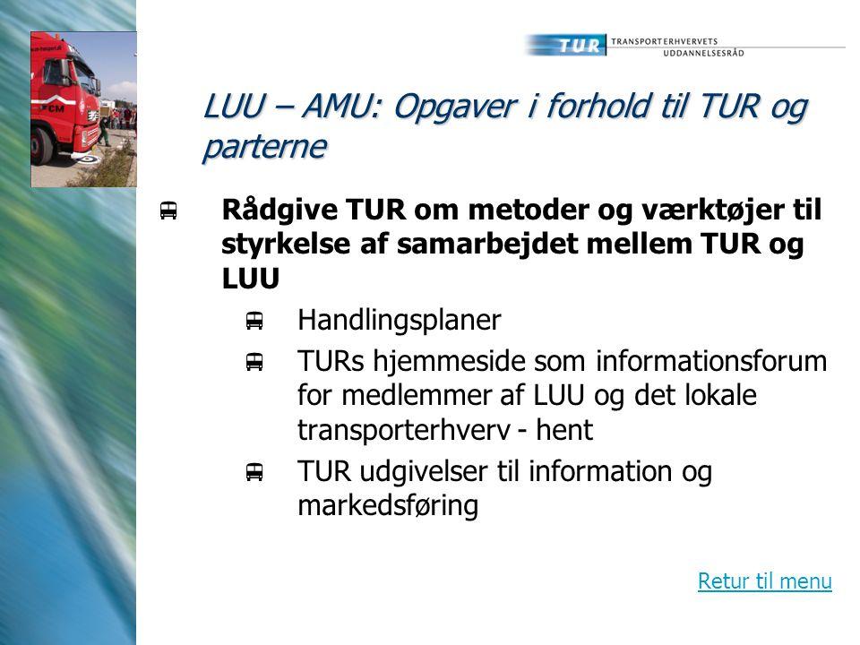 LUU – AMU: Opgaver i forhold til TUR og parterne  Rådgive TUR om metoder og værktøjer til styrkelse af samarbejdet mellem TUR og LUU  Handlingsplaner  TURs hjemmeside som informationsforum for medlemmer af LUU og det lokale transporterhverv - hent  TUR udgivelser til information og markedsføring Retur til menu