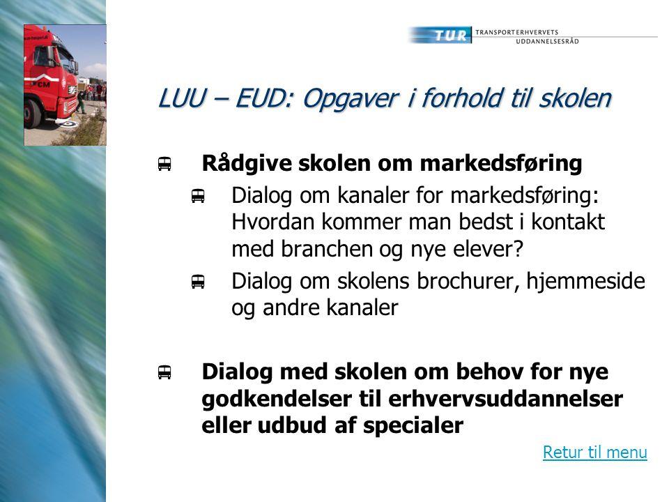 LUU – EUD: Opgaver i forhold til skolen  Rådgive skolen om markedsføring  Dialog om kanaler for markedsføring: Hvordan kommer man bedst i kontakt med branchen og nye elever.