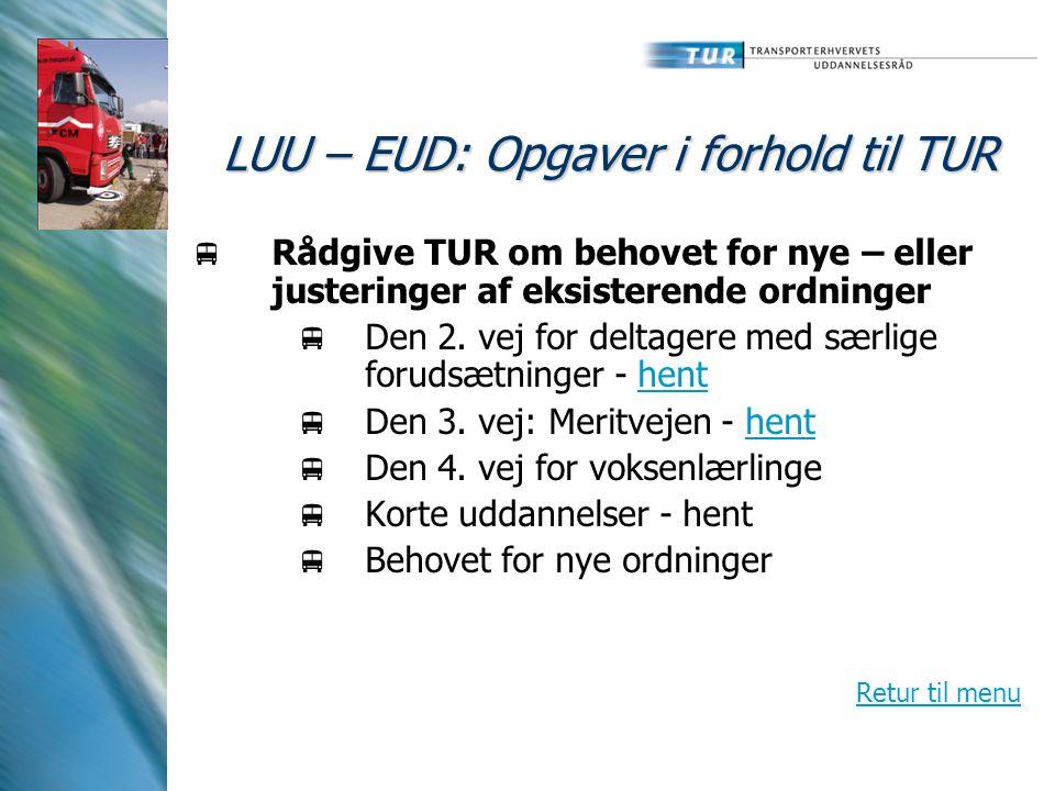 LUU – EUD: Opgaver i forhold til TUR  Rådgive TUR om behovet for nye – eller justeringer af eksisterende ordninger  Den 2.