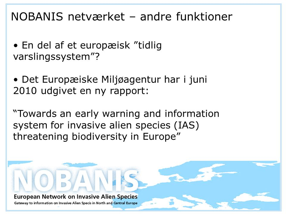 NOBANIS netværket – andre funktioner En del af et europæisk tidlig varslingssystem .