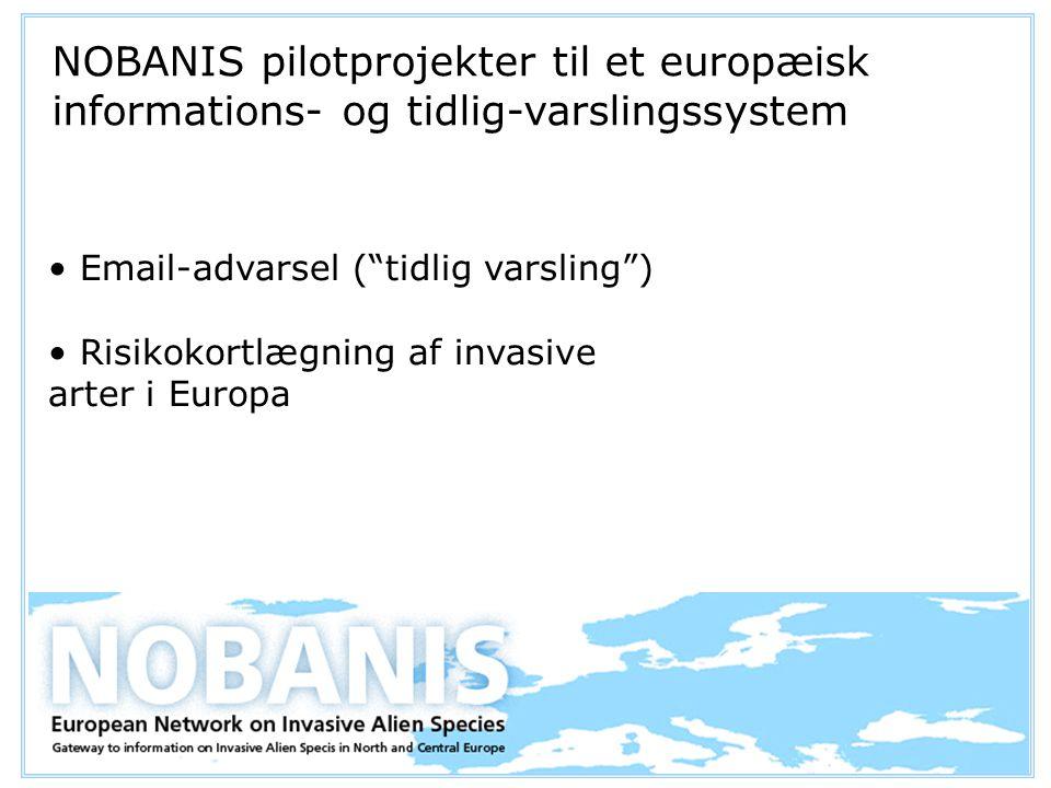 Email-advarsel ( tidlig varsling ) Risikokortlægning af invasive arter i Europa NOBANIS pilotprojekter til et europæisk informations- og tidlig-varslingssystem