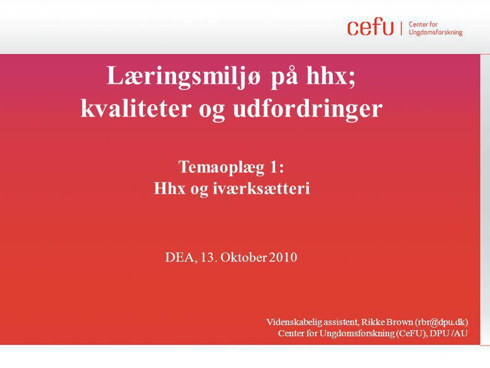 Læringsmiljø på hhx; kvaliteter og udfordringer Temaoplæg 1: Hhx og iværksætteri DEA, 13.