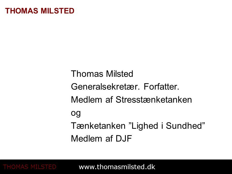 www.thomasmilsted.dk THOMAS MILSTED Thomas Milsted Generalsekretær.