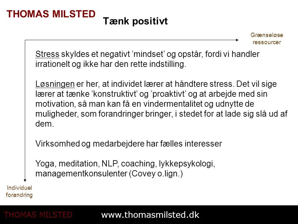www.thomasmilsted.dk THOMAS MILSTED Individuel forandring Grænseløse ressourcer Tænk positivt Stress skyldes et negativt 'mindset' og opstår, fordi vi handler irrationelt og ikke har den rette indstilling.