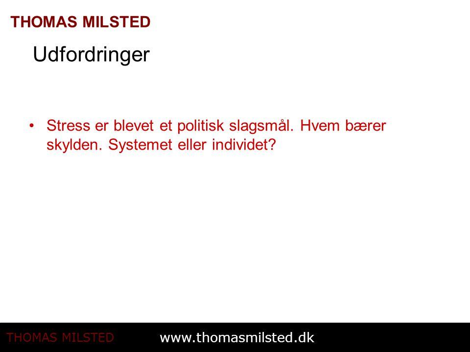 www.thomasmilsted.dk THOMAS MILSTED Udfordringer Stress er blevet et politisk slagsmål.