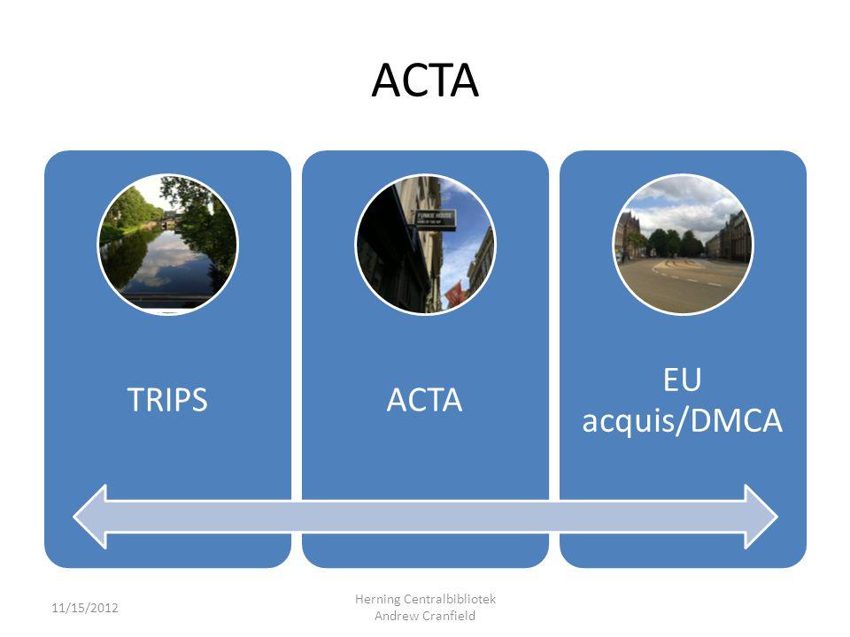 ACTA TRIPSACTA EU acquis/DMCA 11/15/2012 Herning Centralbibliotek Andrew Cranfield
