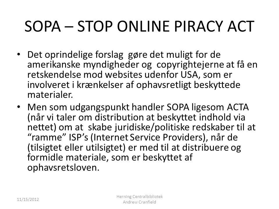 SOPA – STOP ONLINE PIRACY ACT Det oprindelige forslag gøre det muligt for de amerikanske myndigheder og copyrightejerne at få en retskendelse mod websites udenfor USA, som er involveret i krænkelser af ophavsretligt beskyttede materialer.