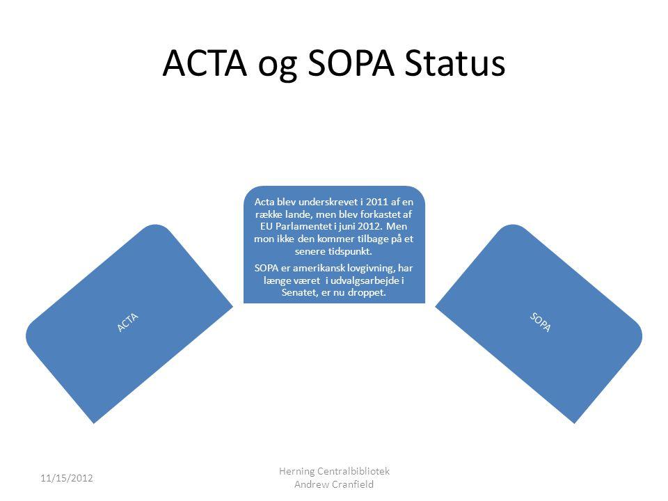 ACTA og SOPA Status ACTA Acta blev underskrevet i 2011 af en række lande, men blev forkastet af EU Parlamentet i juni 2012.