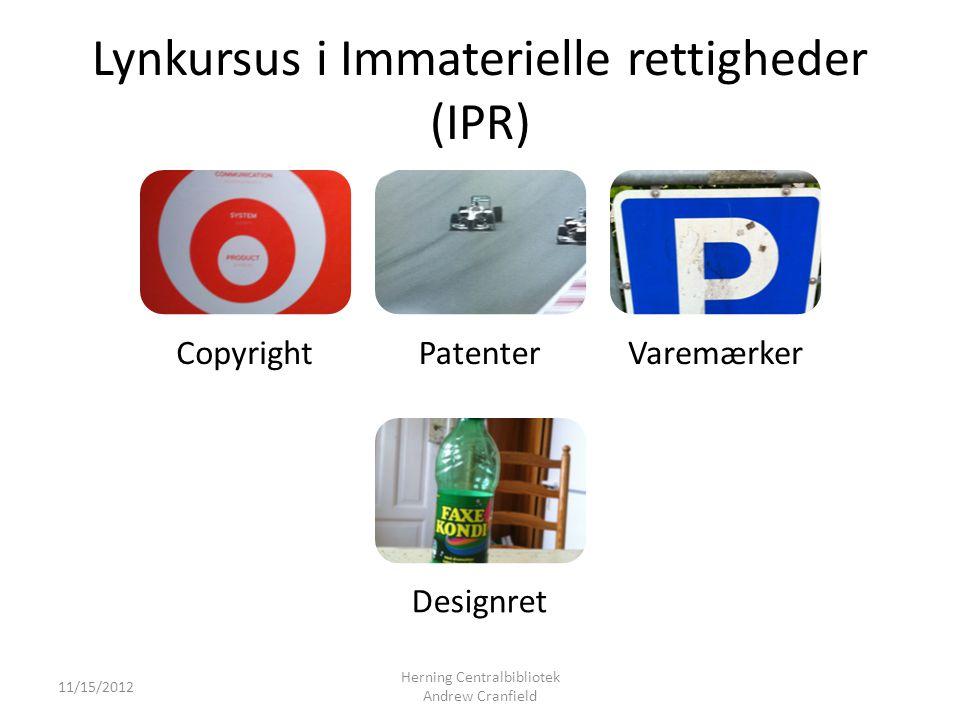 Lynkursus i Immaterielle rettigheder (IPR) CopyrightPatenterVaremærker Designret 11/15/2012 Herning Centralbibliotek Andrew Cranfield
