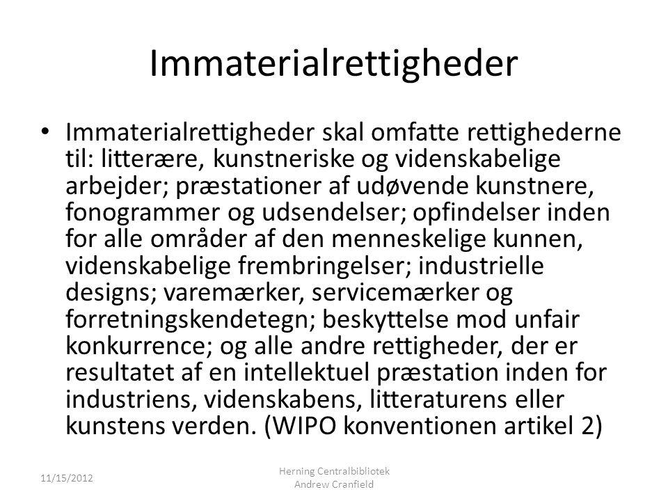 Immaterialrettigheder Immaterialrettigheder skal omfatte rettighederne til: litterære, kunstneriske og videnskabelige arbejder; præstationer af udøvende kunstnere, fonogrammer og udsendelser; opfindelser inden for alle områder af den menneskelige kunnen, videnskabelige frembringelser; industrielle designs; varemærker, servicemærker og forretningskendetegn; beskyttelse mod unfair konkurrence; og alle andre rettigheder, der er resultatet af en intellektuel præstation inden for industriens, videnskabens, litteraturens eller kunstens verden.
