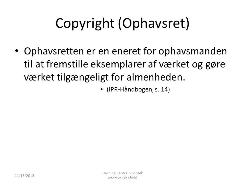Copyright (Ophavsret) Ophavsretten er en eneret for ophavsmanden til at fremstille eksemplarer af værket og gøre værket tilgængeligt for almenheden.