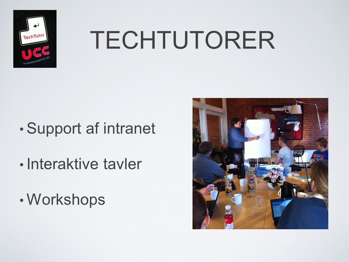 TECHTUTORER Support af intranet Interaktive tavler Workshops