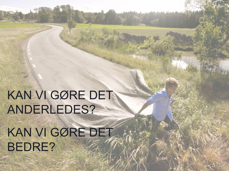 KAN VI GØRE DET ANDERLEDES KAN VI GØRE DET BEDRE