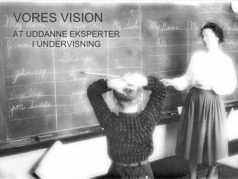 AT UDDANNE EKSPERTER I UNDERVISNING VORES VISION
