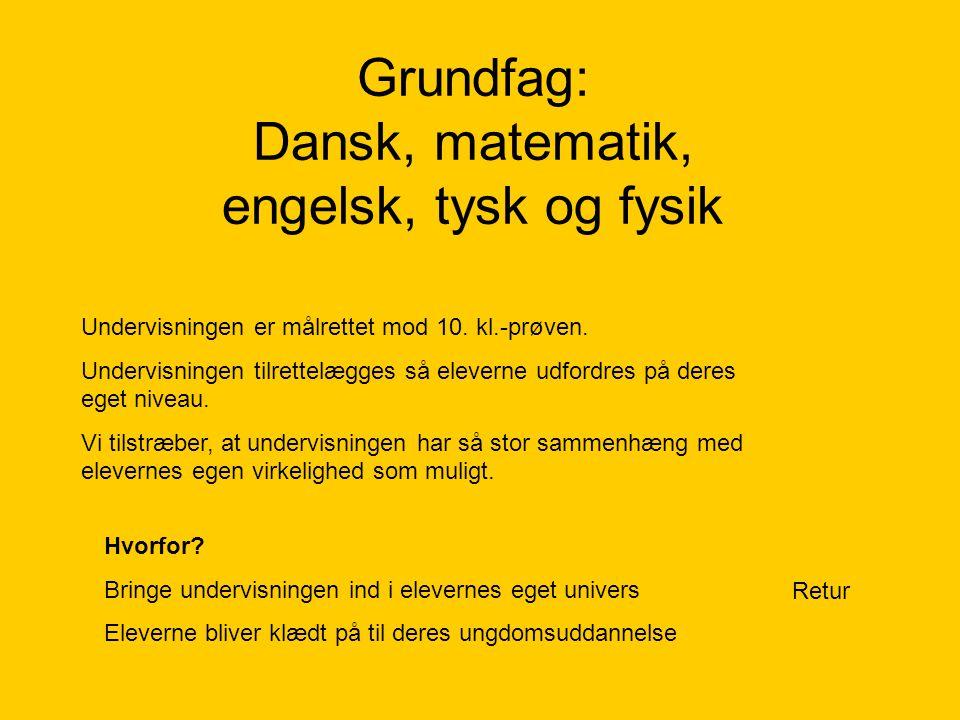 Grundfag: Dansk, matematik, engelsk, tysk og fysik Retur Undervisningen er målrettet mod 10.