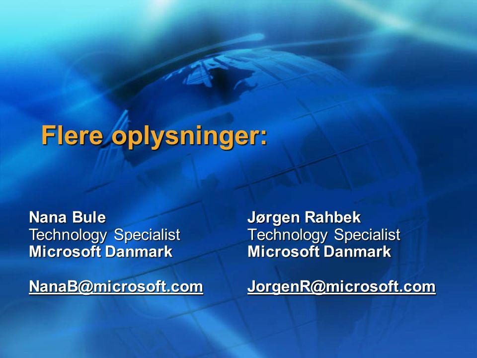 Flere oplysninger: Jørgen Rahbek Technology Specialist Microsoft Danmark JorgenR@microsoft.com Nana Bule Technology Specialist Microsoft Danmark NanaB@microsoft.com NanaB@microsoft.com