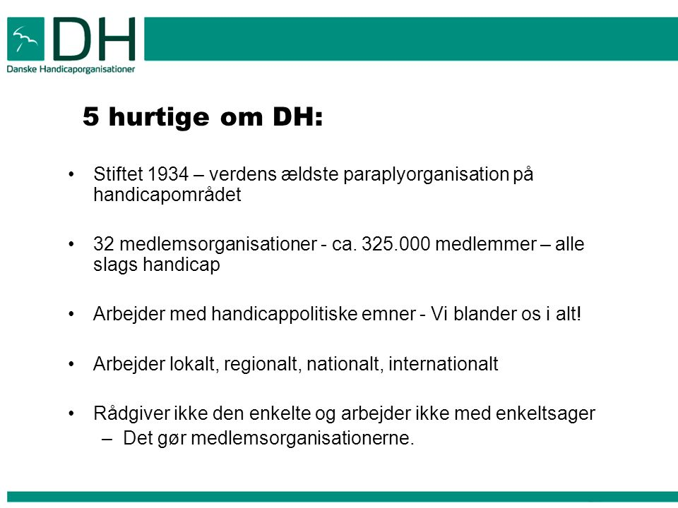 5 hurtige om DH: Stiftet 1934 – verdens ældste paraplyorganisation på handicapområdet 32 medlemsorganisationer - ca.