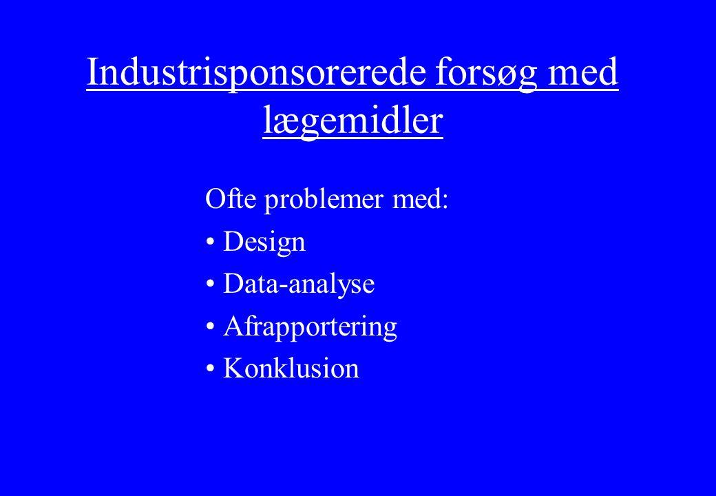 Industrisponsorerede forsøg med lægemidler Ofte problemer med: Design Data-analyse Afrapportering Konklusion