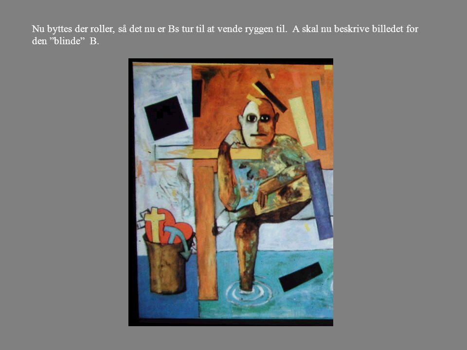 2. Kunstbillede – billedbeskrivelse/billedtolkning Parøvelse: A vender ryggen til skærmen.