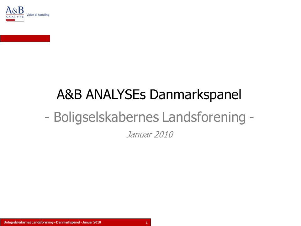 Boligselskabernes Landsforening – Danmarkspanel - Januar 2010 1 A&B ANALYSEs Danmarkspanel - Boligselskabernes Landsforening - Januar 2010