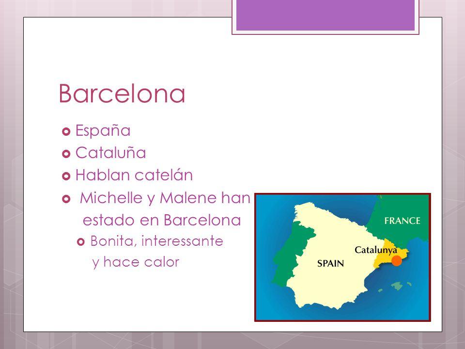 Barcelona  España  Cataluña  Hablan catelán  Michelle y Malene han estado en Barcelona  Bonita, interessante y hace calor