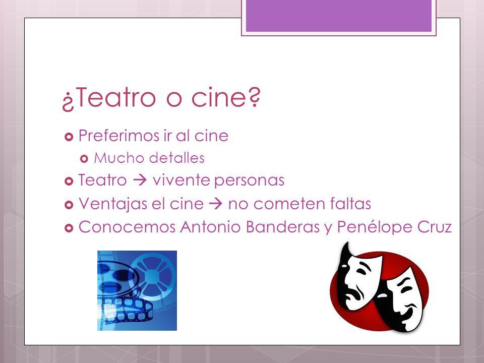 ¿Teatro o cine.