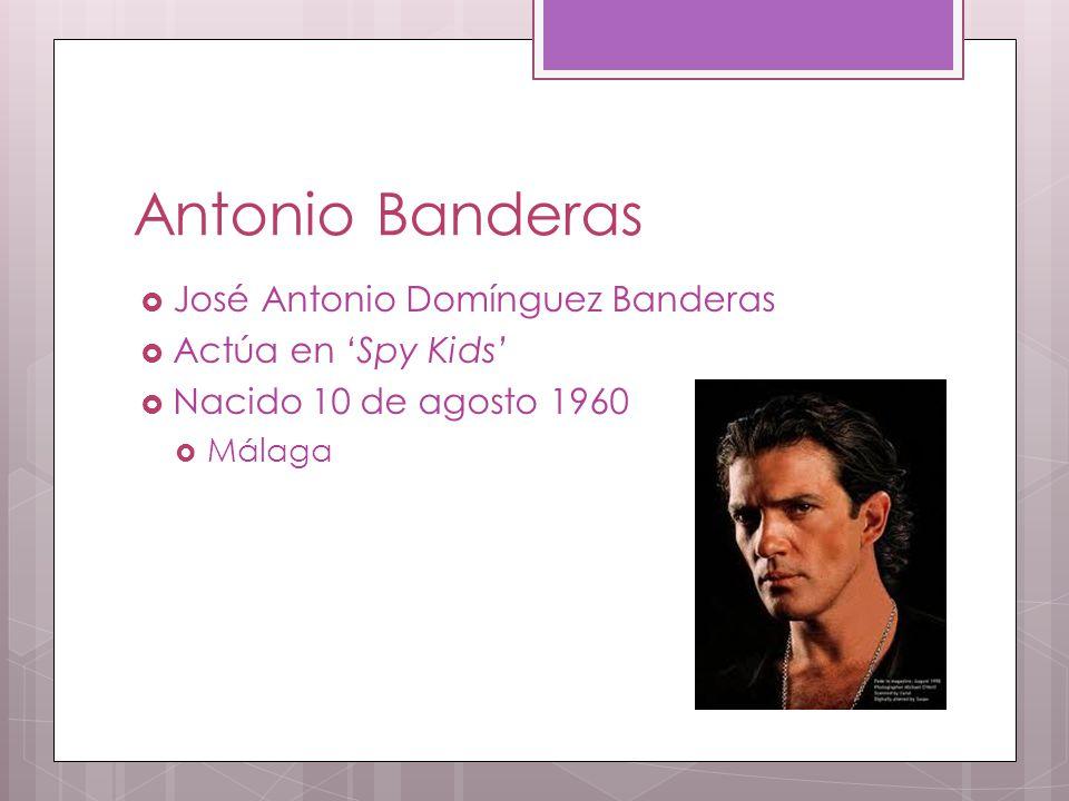 Antonio Banderas  José Antonio Domínguez Banderas  Actúa en 'Spy Kids'  Nacido 10 de agosto 1960  Málaga