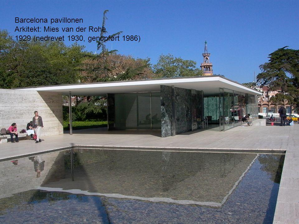 Barcelona pavillonen Arkitekt: Mies van der Rohe 1929 (nedrevet 1930, genopført 1986)