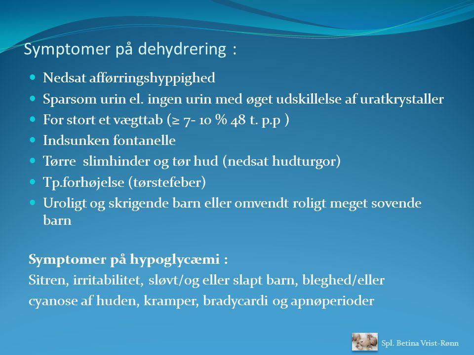 Symptomer på dehydrering : Nedsat afførringshyppighed Sparsom urin el.