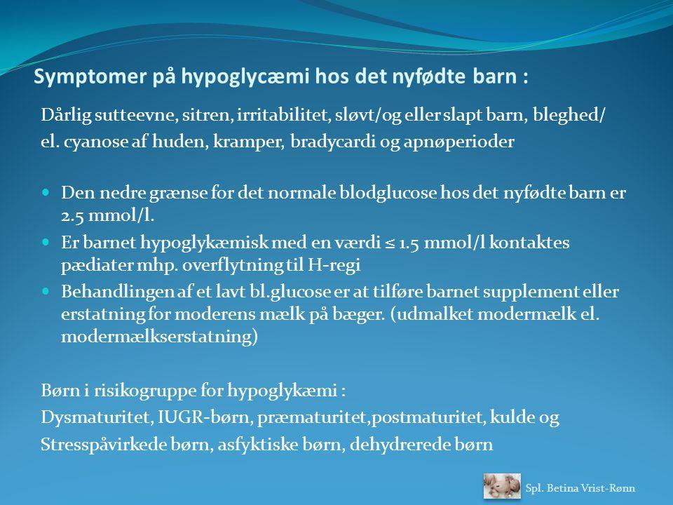 Symptomer på hypoglycæmi hos det nyfødte barn : Dårlig sutteevne, sitren, irritabilitet, sløvt/og eller slapt barn, bleghed/ el.