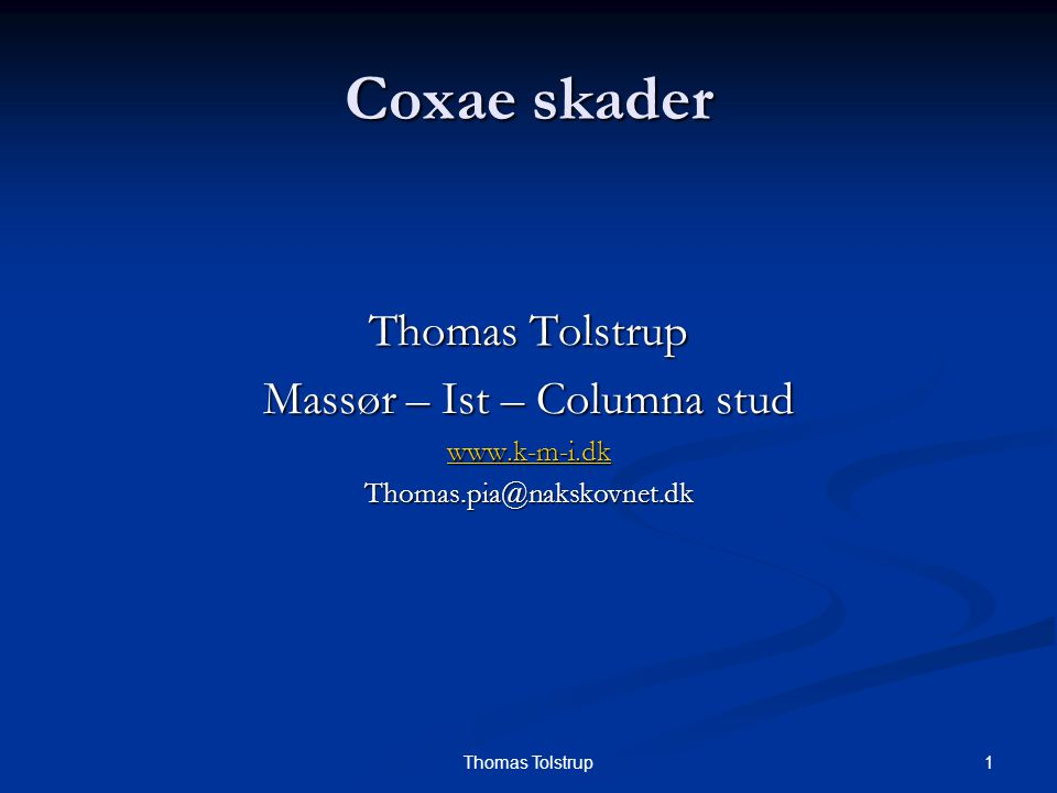 1Thomas Tolstrup Coxae skader Thomas Tolstrup Massør – Ist – Columna stud www.k-m-i.dk Thomas.pia@nakskovnet.dk