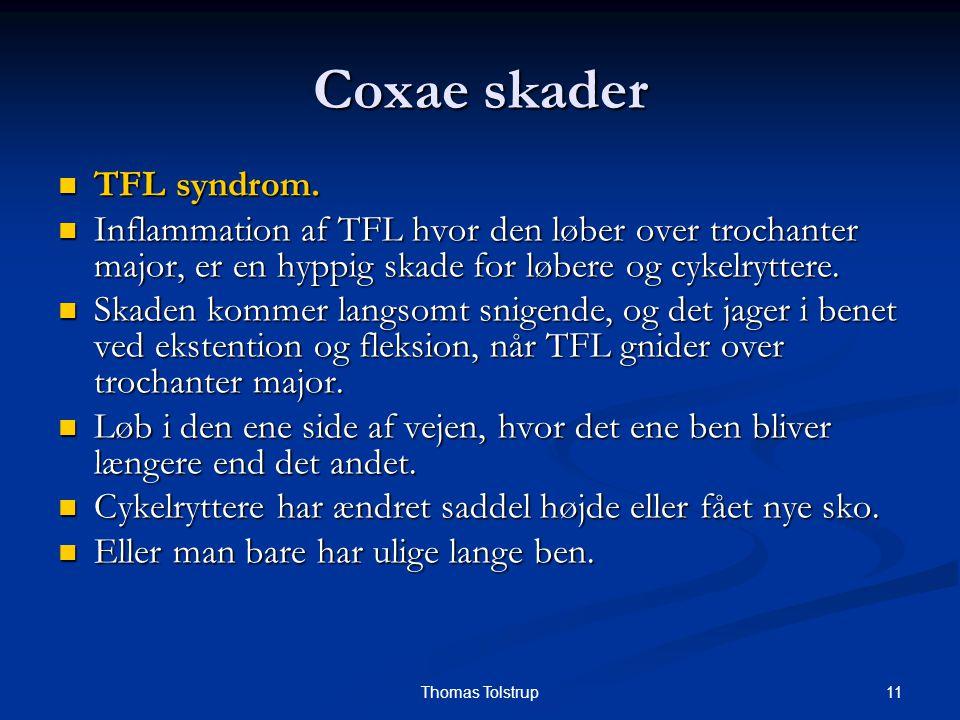 11Thomas Tolstrup Coxae skader TFL syndrom. TFL syndrom. Inflammation af TFL hvor den løber over trochanter major, er en hyppig skade for løbere og cy