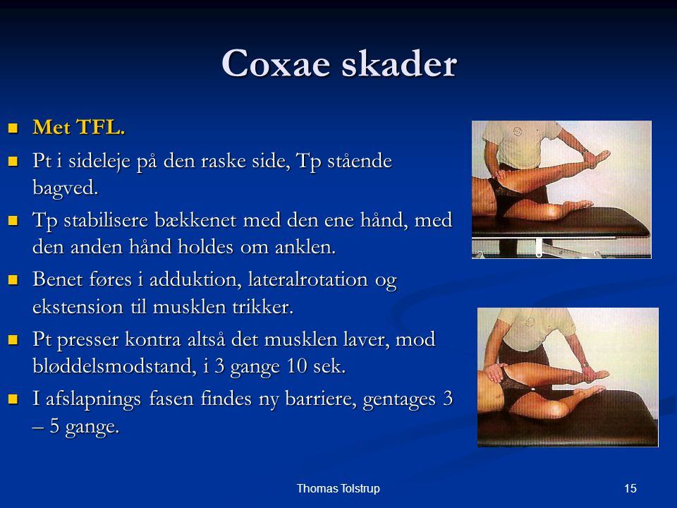 15Thomas Tolstrup Coxae skader Met TFL. Met TFL. Pt i sideleje på den raske side, Tp stående bagved. Pt i sideleje på den raske side, Tp stående bagve