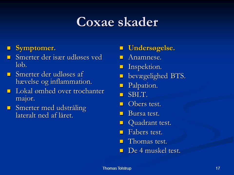 17Thomas Tolstrup Coxae skader Symptomer. Symptomer. Smerter der især udløses ved løb. Smerter der især udløses ved løb. Smerter der udløses af hævels