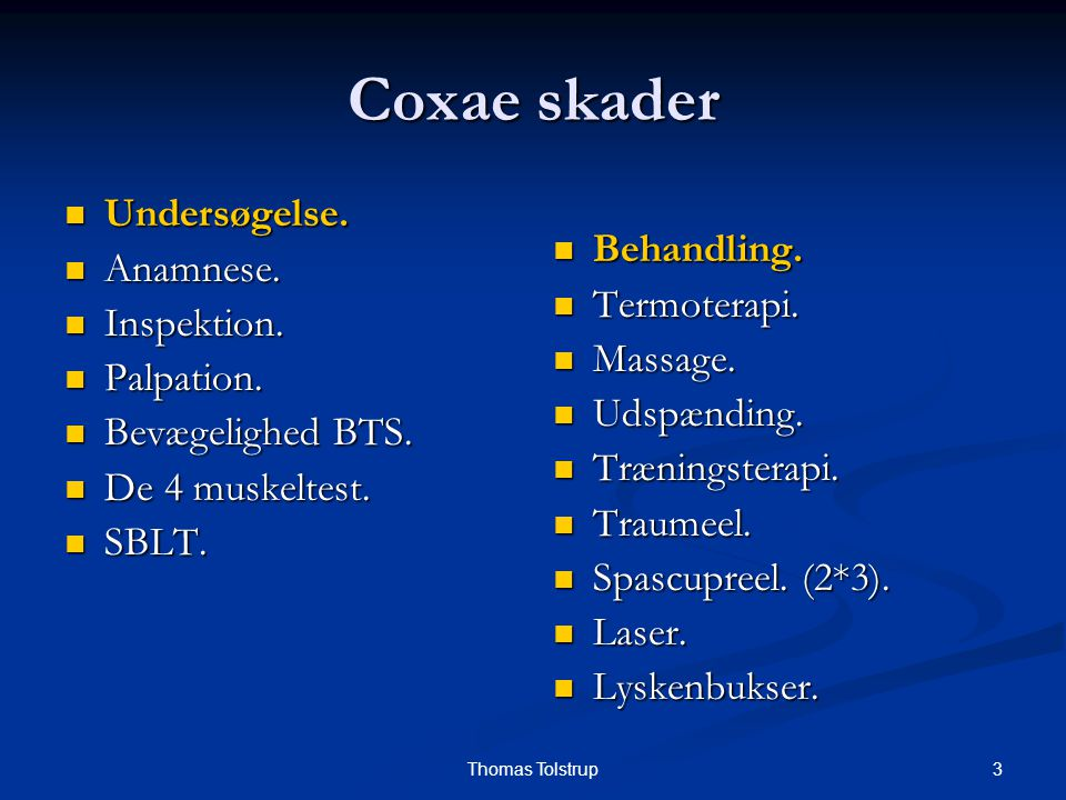 3Thomas Tolstrup Coxae skader Undersøgelse. Undersøgelse. Anamnese. Anamnese. Inspektion. Inspektion. Palpation. Palpation. Bevægelighed BTS. Bevægeli