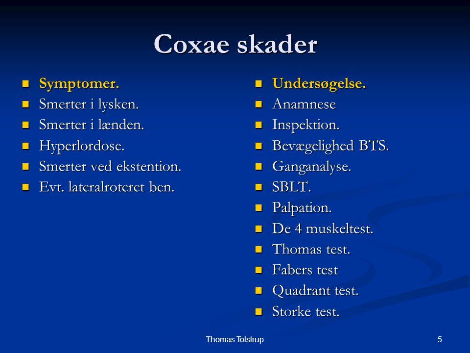 5Thomas Tolstrup Coxae skader Symptomer. Symptomer. Smerter i lysken. Smerter i lysken. Smerter i lænden. Smerter i lænden. Hyperlordose. Hyperlordose