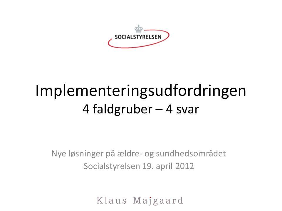 Implementeringsudfordringen 4 faldgruber – 4 svar Nye løsninger på ældre- og sundhedsområdet Socialstyrelsen 19.
