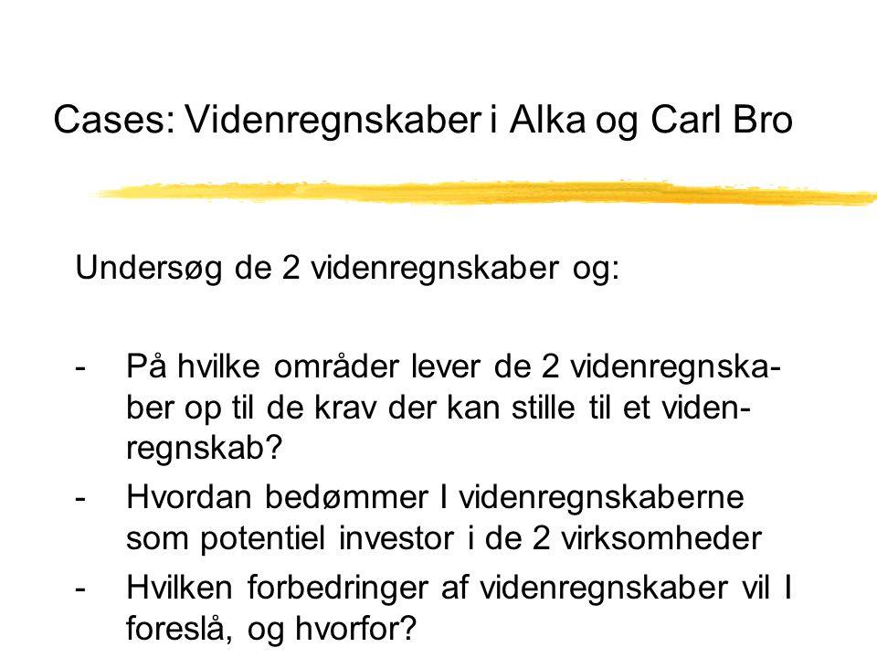 Cases: Videnregnskaber i Alka og Carl Bro Undersøg de 2 videnregnskaber og: - På hvilke områder lever de 2 videnregnska- ber op til de krav der kan stille til et viden- regnskab.