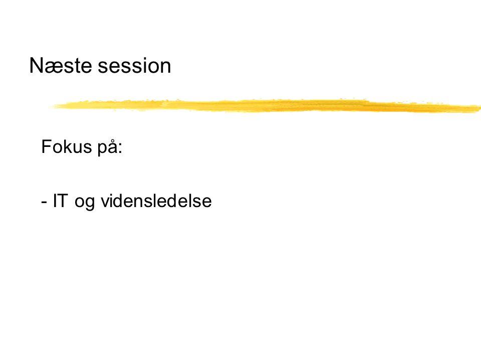 Næste session Fokus på: - IT og vidensledelse