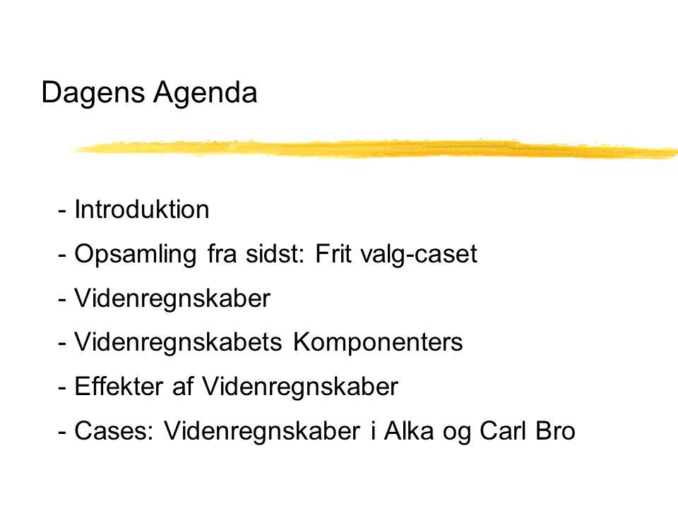 Dagens Agenda - Introduktion - Opsamling fra sidst: Frit valg-caset - Videnregnskaber - Videnregnskabets Komponenters - Effekter af Videnregnskaber - Cases: Videnregnskaber i Alka og Carl Bro