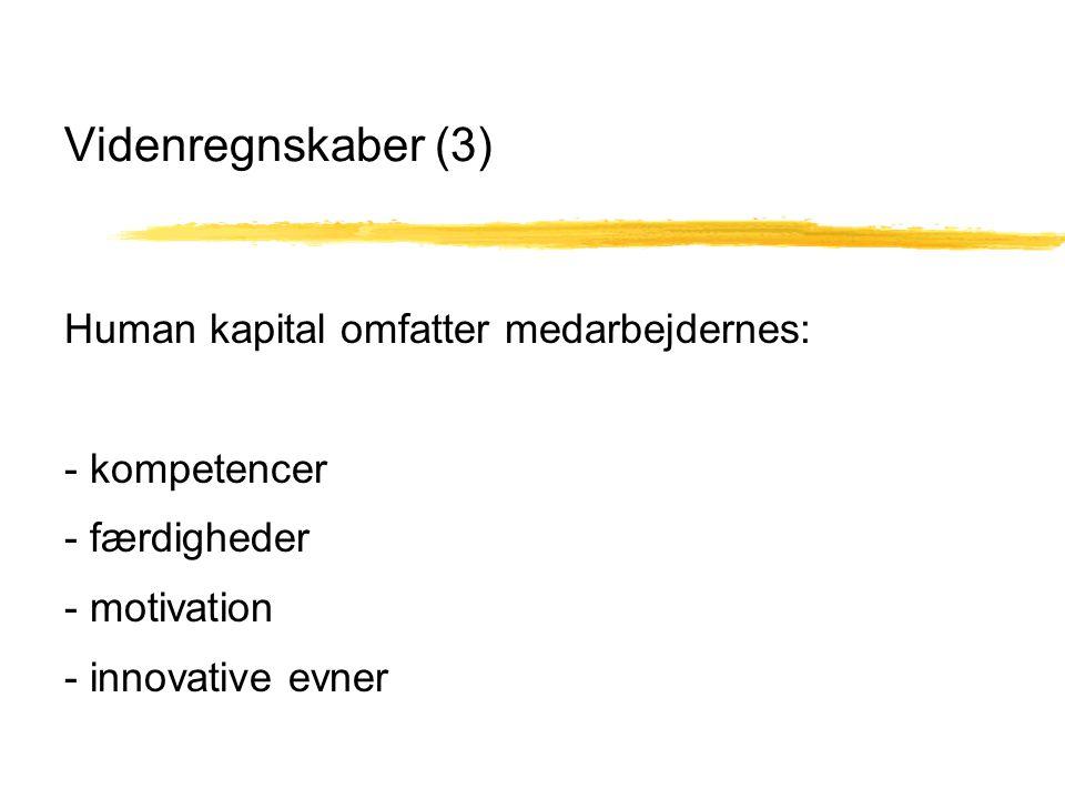 Videnregnskaber (3) Human kapital omfatter medarbejdernes: - kompetencer - færdigheder - motivation - innovative evner