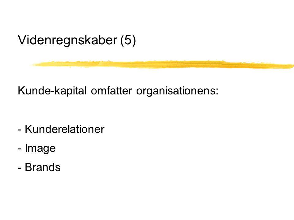Videnregnskaber (5) Kunde-kapital omfatter organisationens: - Kunderelationer - Image - Brands
