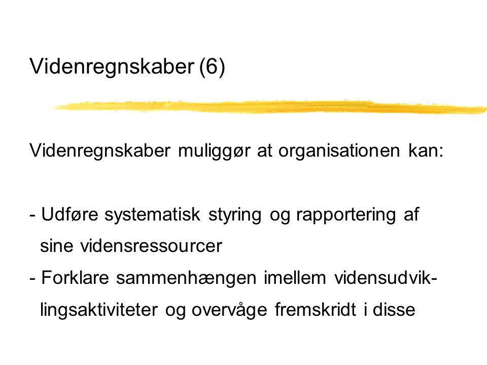 Videnregnskaber (6) Videnregnskaber muliggør at organisationen kan: - Udføre systematisk styring og rapportering af sine vidensressourcer - Forklare sammenhængen imellem vidensudvik- lingsaktiviteter og overvåge fremskridt i disse