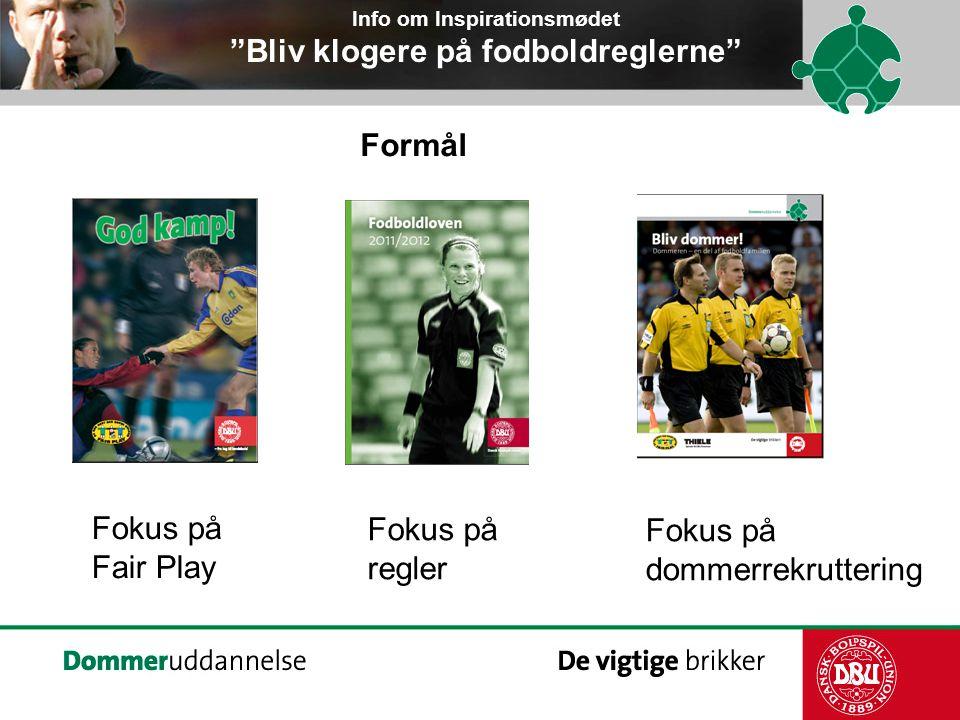 Formål Fokus på Fair Play Fokus på regler Fokus på dommerrekruttering Info om Inspirationsmødet Bliv klogere på fodboldreglerne