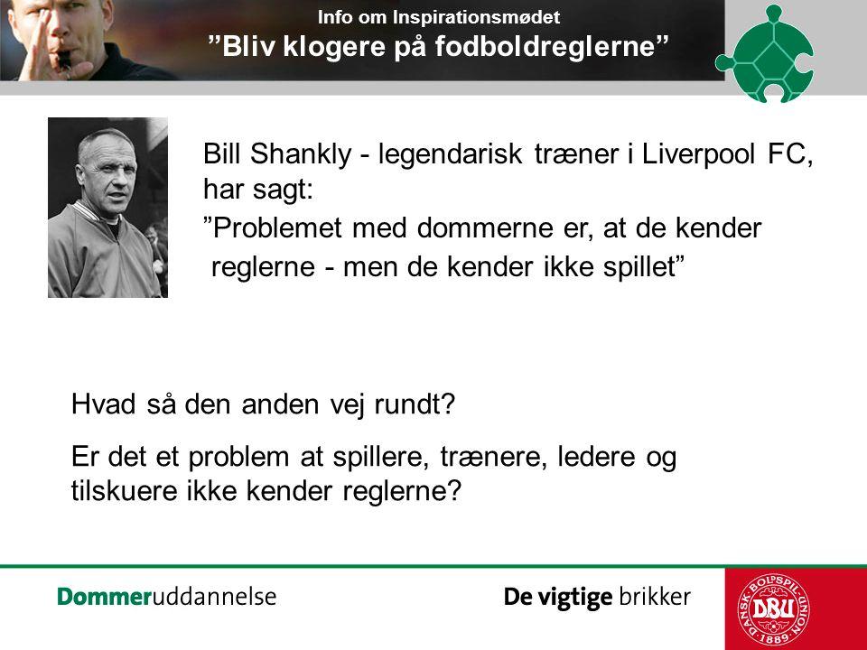Bill Shankly - legendarisk træner i Liverpool FC, har sagt: Problemet med dommerne er, at de kender reglerne - men de kender ikke spillet Hvad så den anden vej rundt.