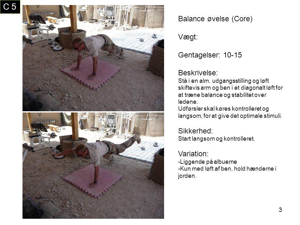 14 C 3 Sidebøjning (Core) Vægt: Afpasses efter styrke Gentagelser: 10-15 Beskrivelse: Øvelsen gennemføres med en passende vægt så belastningen i yderpositionerne ikke overbalance eller skader.