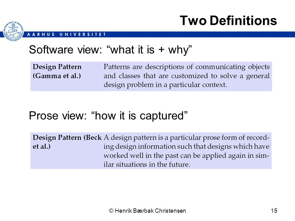 © Henrik Bærbak Christensen15 Two Definitions Software view: what it is + why Prose view: how it is captured