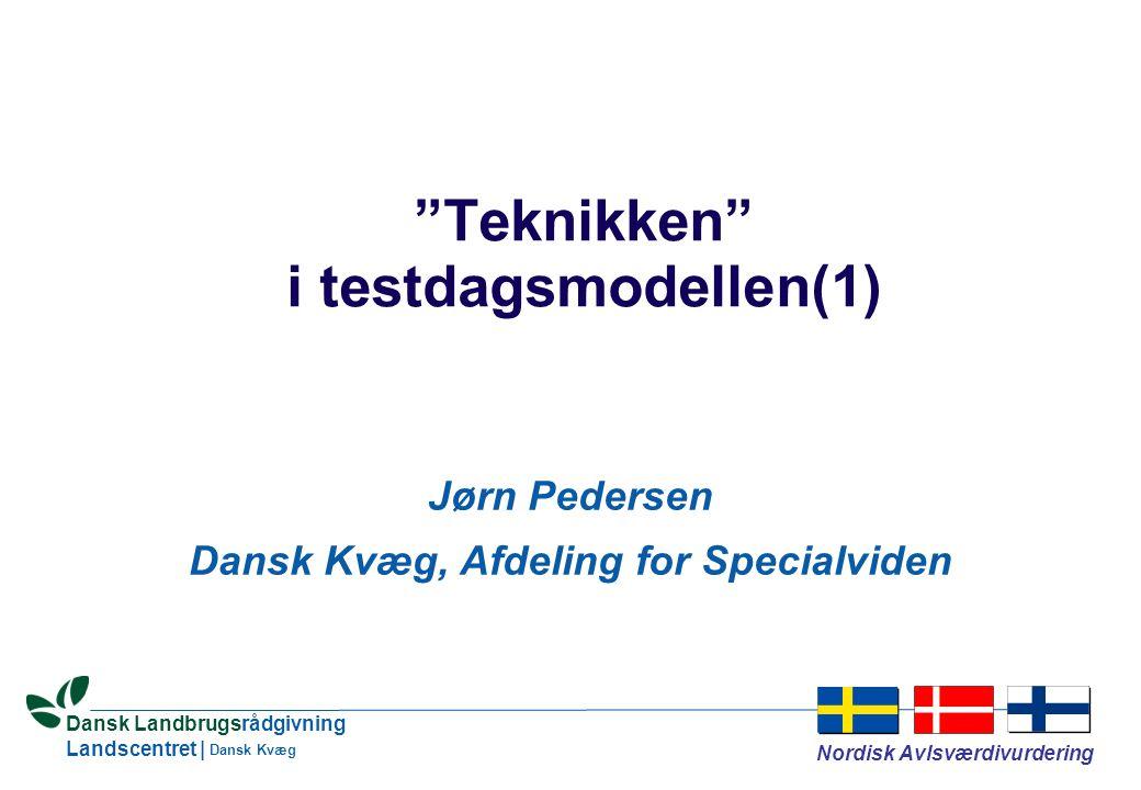 Dansk Landbrugsrådgivning Landscentret | Nordisk Avlsværdivurdering Dansk Kvæg Teknikken i testdagsmodellen(1) Jørn Pedersen Dansk Kvæg, Afdeling for Specialviden