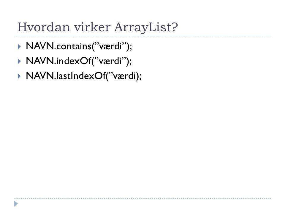 Hvordan virker ArrayList.