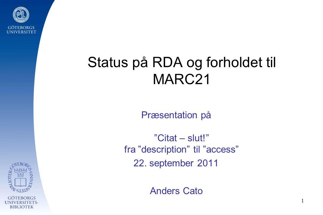1 Status på RDA og forholdet til MARC21 Præsentation på Citat – slut! fra description til access 22.